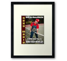 SexyMario MEME - Blow My Warp Whistle, It Will Take You To Another World 2 Framed Print