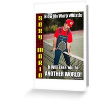 SexyMario MEME - Blow My Warp Whistle, It Will Take You To Another World 2 Greeting Card