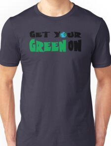 Get Your Green On Unisex T-Shirt