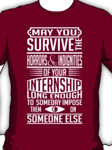 May you survive your internship T-Shirt