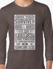 May you survive your internship Long Sleeve T-Shirt