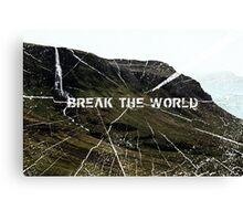 Break The World Canvas Print