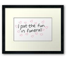 i put the fun in funeral Framed Print