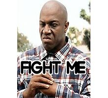 Fight Me (Deebo From Friday) Photographic Print