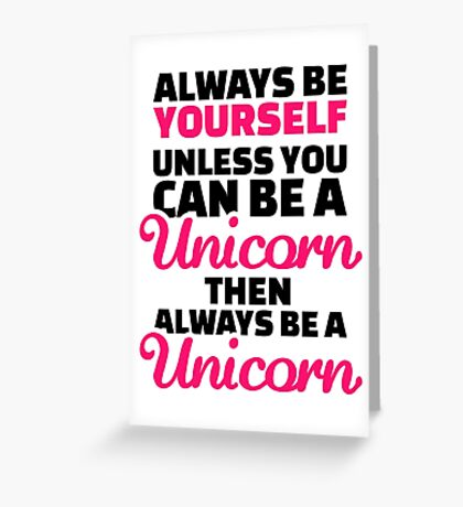 Always be yourself unless you can be a unicorn Greeting Card
