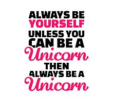 Always be yourself unless you can be a unicorn Photographic Print