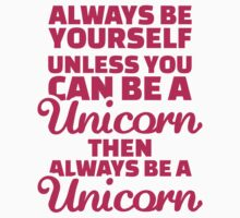 Always be yourself unless you can be a unicorn by Designzz