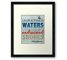 "To Unpathed Waters, Undreamed Shores"" Shakespeare Motivational Quote Framed Print"
