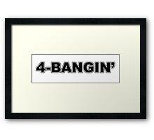 4-Bangin' Framed Print