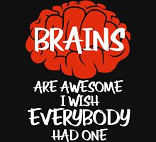 Brains Are Awesome I Wish Everybody Had One Unisex T-Shirt