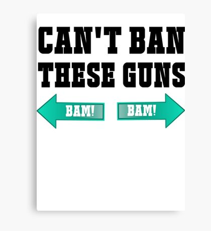 Can't Ban These Guns Canvas Print