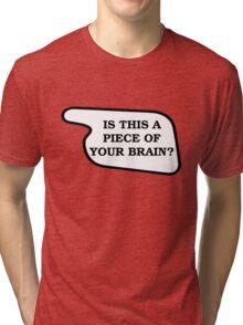 Piece Of Your Brain Tri-blend T-Shirt