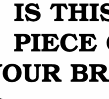 Piece Of Your Brain Sticker