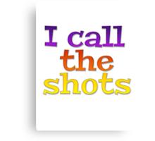 I call the shots Canvas Print