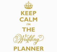 Keep Calm I am The Wedding Planner by fatfatin