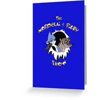The Mordecai & Rigby Show Greeting Card