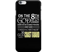 """On The 8th Day God Looked Down On His Planned Paradise And Said """"I Need A Caretaker"""" So God Made A Coast Guard - Funny Tshirts iPhone Case/Skin"""