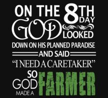 """On The 8th Day God Looked Down On His Planned Paradise And Said """"I Need A Caretaker"""" So God Made A Farmer - TShirts & Hoodies  by funnyshirts2015"""