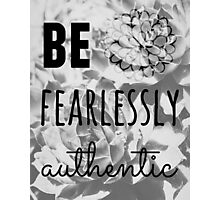 Be Fearlessly Authentic Photographic Print