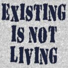 Existing is not Living No.2 by kissuquick