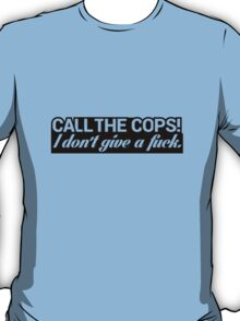 Call The Cops I Don't Give a Fuck T-Shirt