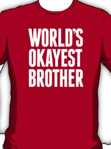 World's Okayest Brother - Funny Tshirts T-Shirt