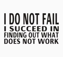I Do Not Fail. I Succeed In Finding Out What Does Not Work Kids Tee