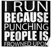 I Run Because Punching People Is Frowned Upon - Custom Tshirts Poster