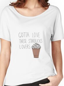 gotta love these starbucks lovers Women's Relaxed Fit T-Shirt