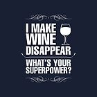 I Make Wine Disappear What's Your Superpower? by classydesigns
