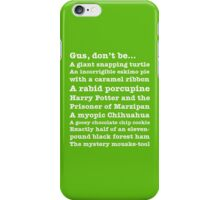 Gus, don't be... iPhone Case/Skin