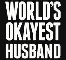 World's Okayest Husband - Custom Tshirts by custom111