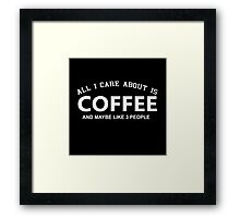 All I Care About Is Coffee And Maybe Like 3 People - Custom Tshirts Framed Print