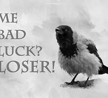 Me Bad Luck? Loser! by luckypixel