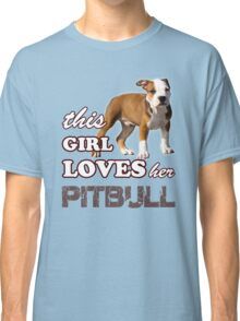 This Girl Loves Her Pit bull Classic T-Shirt
