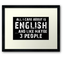 All I Care About Is English And Like May Be 3 People - Custom Tshirts Framed Print