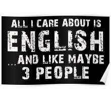 All I Care About Is English And Like May Be 3 People - Custom Tshirts Poster