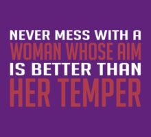 Never Mess With A Woman Whose Aim Is Better Than Her Temper by classydesigns