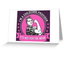 I'm A Childcare Provider It's Not For The Weak Greeting Card