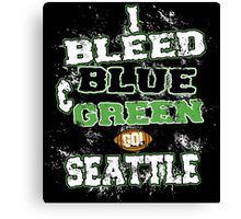 I BLEED BLUE &GREEN GO! SEATTLE Canvas Print