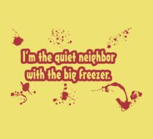 I'm the quiet neighbour with the big freezer by SayWhat