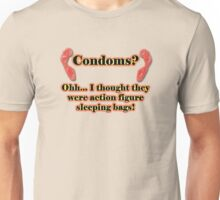 Condoms? Ohh.. I thought they were action figure sleeping bags! Unisex T-Shirt