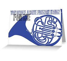 You stole a blue french horn for me Greeting Card