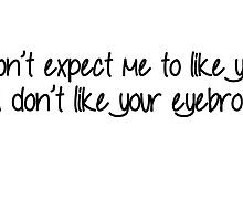 Expect Like You Eyebrows by MUADesigns