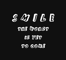 SMILE THE WORST IS YET TO COME Unisex T-Shirt
