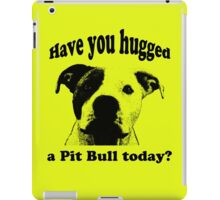 Have you hugged a Pit Bull today? iPad Case/Skin