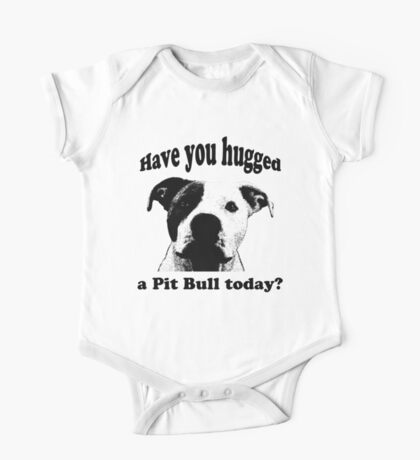 Have you hugged a Pit Bull today? One Piece - Short Sleeve