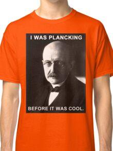Max Planck physics joke Classic T-Shirt