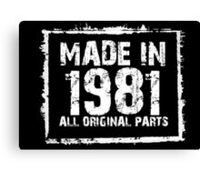 Made In 1981 All Original Parts - Funny Tshirts Canvas Print