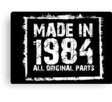 Made In 1984 All Original Parts - Funny Tshirts Canvas Print